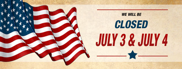 We will be Closed on 7/3 & 7/4